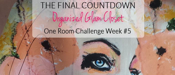 The Final Countdown {Organized Glam Closet – ORC Week #5}