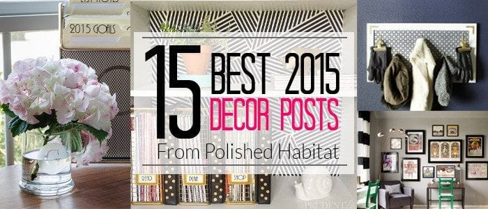 Polished Habitat Top Decor Posts of 2015