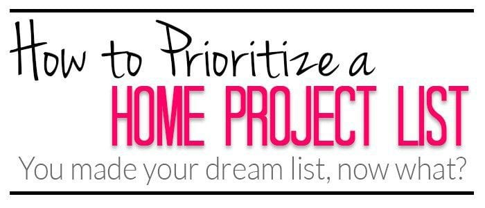 Prioritizing Your Home Project List Part 2 {Life Organization}