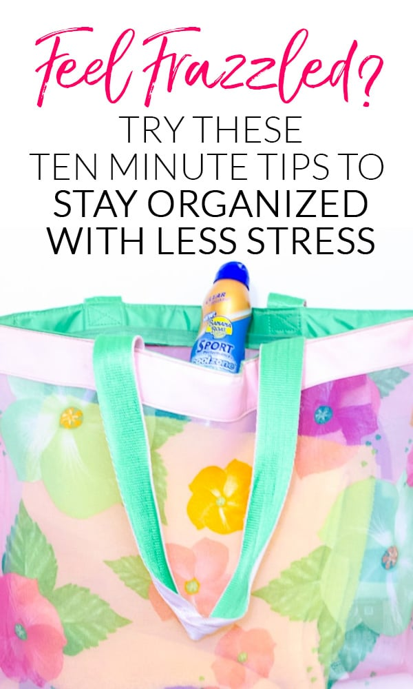 10 Minute Tips to Stay Organized with Less Stress
