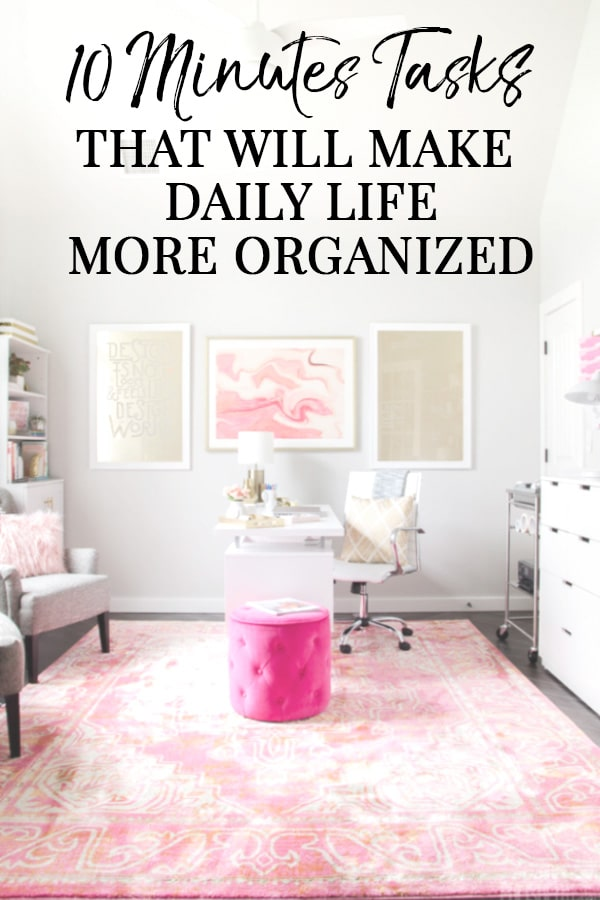 Organized office with text on image - 10 Minute Tasks that Make Daily Life More Organized
