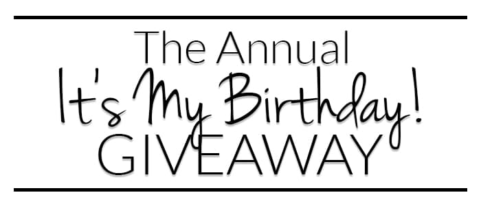 It's My Birthday and I'm Giving Stuff Away! {2nd Annual}