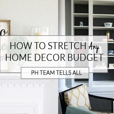 How to Stretch Your Home Decor Budget {PH Team Tells All}