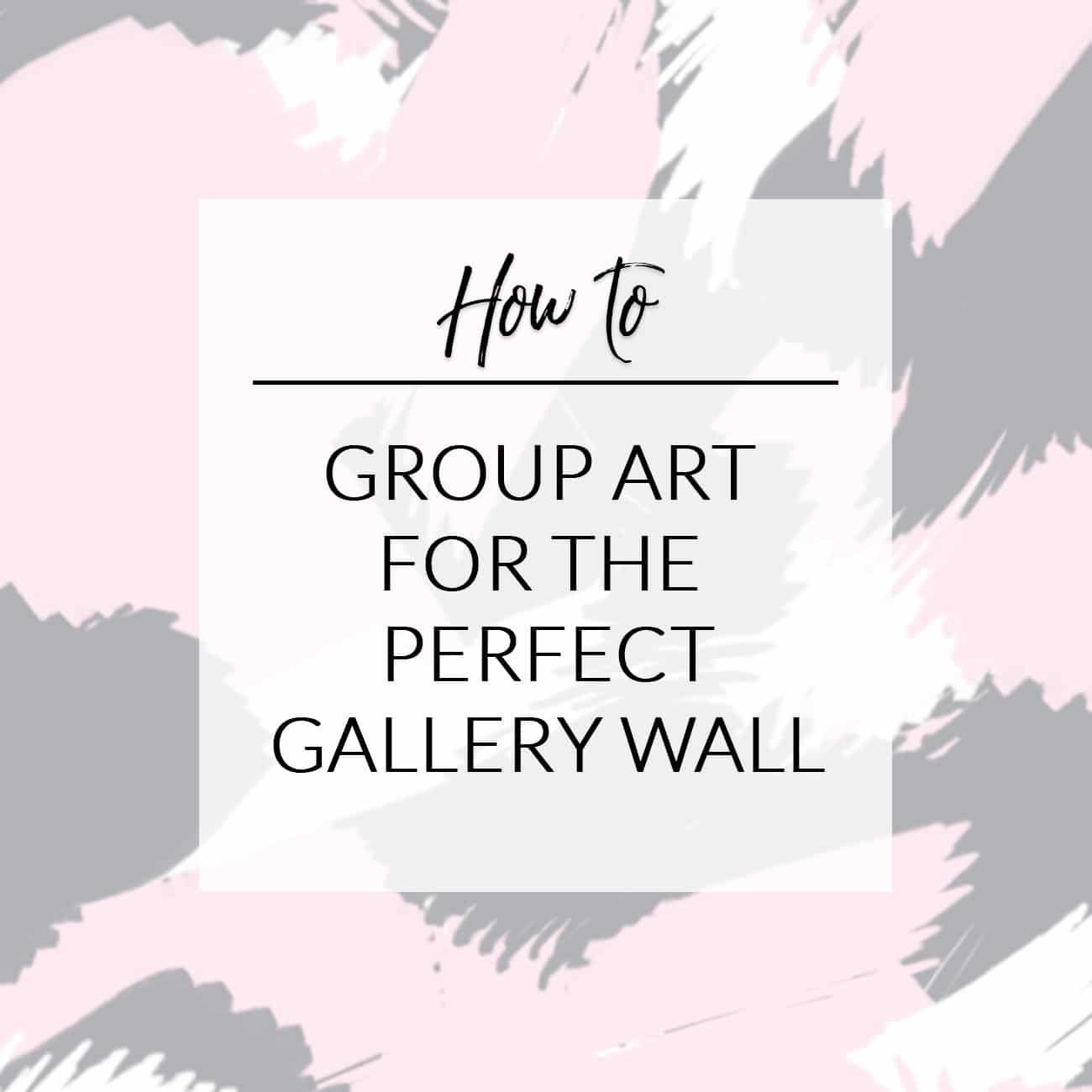 How to Group Art for a Gallery Wall