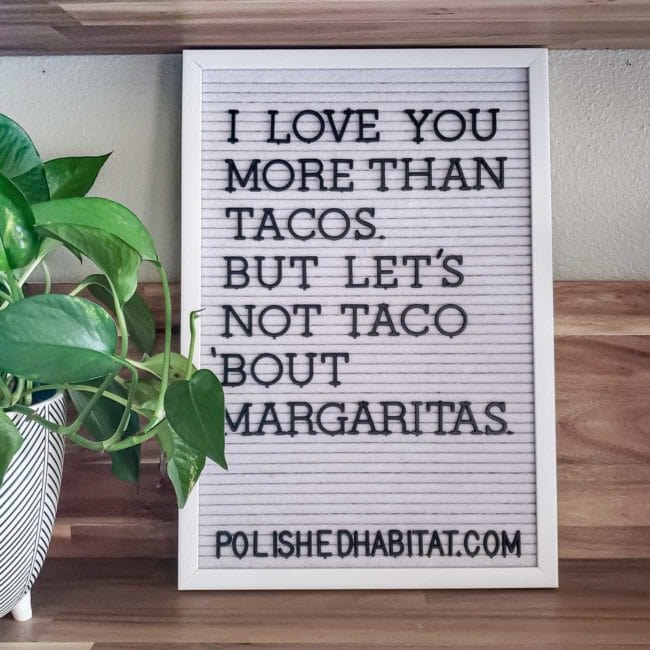 White Letter Board with Black Letters _ I Love You More Than Tacos, But Let's not Taco 'Bout Margaritas