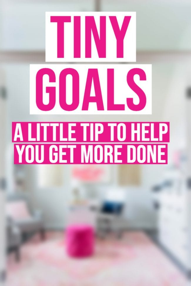 Tiny Goals: A Little Tip To Help You Get More Done