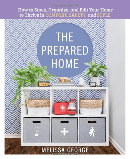 The Prepared Home - How to Stock, Organize, and Edit Your Home to Thrive in Comfort, Safety, and Style
